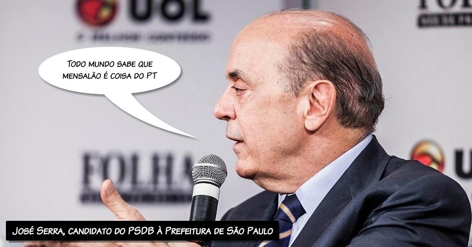 """""""Todo mundo sabe que mensalão é coisa do PT"""", afirmou o candidato à Prefeitura de São Paulo José Serra (PSDB) quando questionado sobre a citação dos réus do mensalão em suas inserções na TV"""